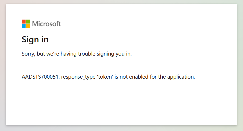 AADSTS700051: response_type 'token' is not enabled for the application